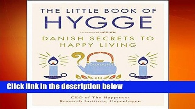 R.E.A.D The Little Book of Hygge: Danish Secrets to Happy Living (Happiness Institute)