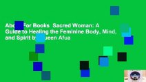 About For Books  Sacred Woman: A Guide to Healing the Feminine Body, Mind, and Spirit by Queen Afua