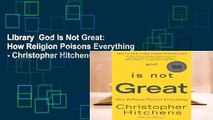 Library  God Is Not Great: How Religion Poisons Everything - Christopher Hitchens