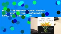 R.E.A.D The Way We Eat Now: How the Food Revolution Has Transformed Our Lives, Our Bodies, and Our