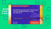 Building Smart Drones with ESP8266 and Arduino: Build exciting drones by leveraging the