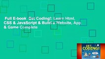 Full E-book  Get Coding!: Learn Html, CSS & JavaScript & Build a Website, App & Game Complete