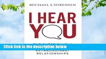 R.E.A.D I Hear You: The Surprisingly Simple Skill Behind Extraordinary Relationships D.O.W.N.L.O.A.D