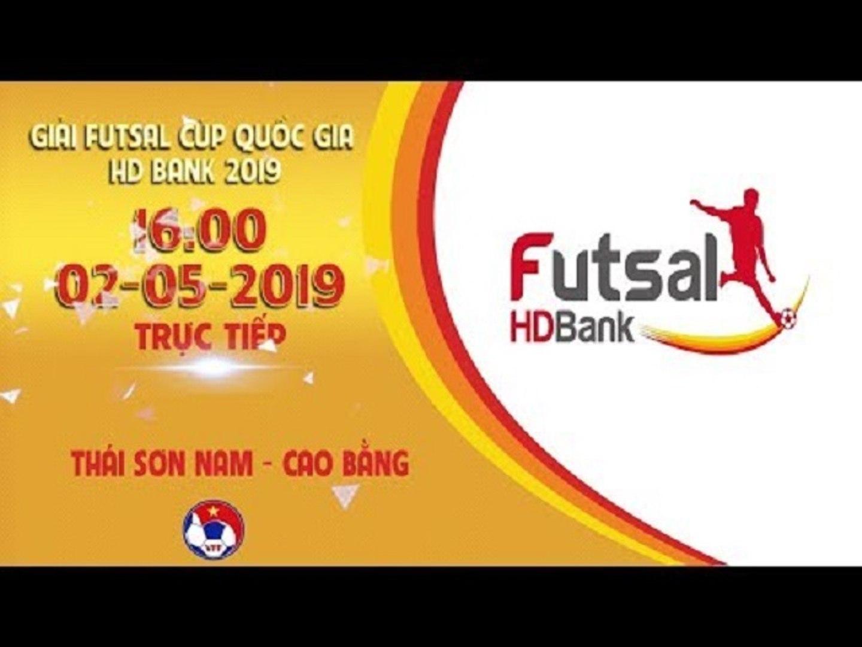 Trực Tiếp | Thái Sơn nam vs Cao bằng | VCK VĐQG FUTSAL HD BANK 2019 | VFF Channel