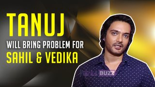 Tanuj will bring problem for Sahil and Vedika