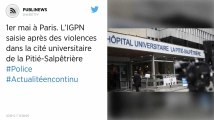 1er mai à Paris. L'IGPN saisie après des violences dans la cité universitaire de la Pitié-Salpêtrière