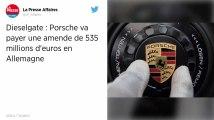 Dieselgate. Porsche va payer une amende de 535 millions d'euros en Allemagne