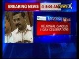Delhi CM Arvind Kejriwal cancels Independence Day celebrations