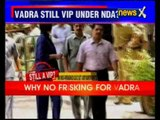 Robert Vadra still on the VIP list at the airport
