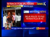 Delhi Police to file review plea in IPL spotfixing case