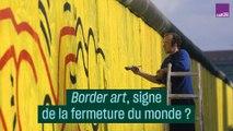 Border art, signe d'un monde qui se referme ?