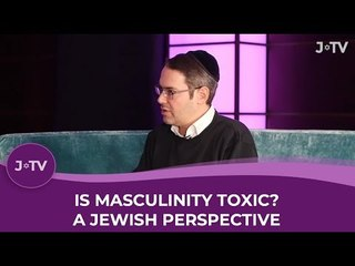 Is Masculinity Toxic? A Jewish perspective