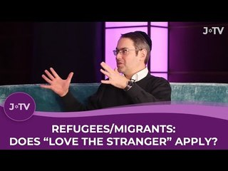 """Refugees/Migrants: Does """"love the stranger"""" apply?"""