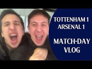 Tottenham 1 Arsenal 1 | Match-day Vlog