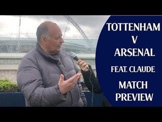 Tottenham v Arsenal | Feat. Gooner Claude | Match Preview