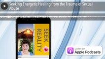 Seeking Energetic Healing from the Trauma of Sexual Abuse