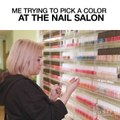 Me Trying To Pick A Color At The Nail Salon