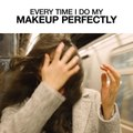 Every Time I Do My Makeup Perfectly