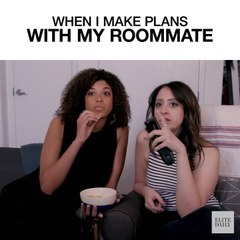When I Make Plans With My Roommate