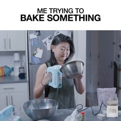 Me Trying To Bake Something