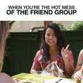 When You're The Hot Mess of Your Friend Group
