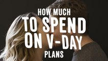 How Much To Spend On V-Day Plans