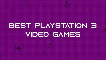 The best PS3 video games