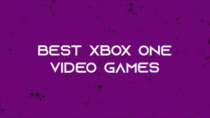 The best Xbox One video games