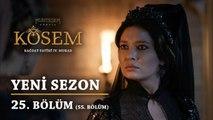 Muhteşem Yüzyıl Kösem | Yeni Sezon 25.Bölüm(55.Bölüm)