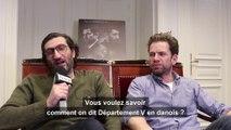 Les Enquêtes du département V : rencontre avec Nikolaj Lie Kaas et  Fares Fares