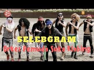 SELEBGRAM - ORKES PEMUDA SUKA KLABING (OFFICIAL VIDEO MUSIK)