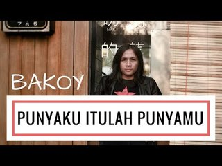 BAKOY - PUNYAKU ITULAH PUNYAMU (OFFICIAL VIDEO LIRIK)
