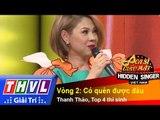 THVL   Ca sĩ giấu mặt 2015 - Tập 15: Thanh Thảo   Vòng 2: Có quên được đâu - Thanh Thảo, 4 thí sinh