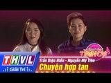 THVL | Người hát tình ca - Tập 5: Chuyện hợp tan - Trần Diệu Hiền, Nguyễn Mỹ Tiên