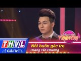 THVL | Người hát tình ca – Tập 9: Nỗi buồn gác trọ - Hoàng Tấn Phương