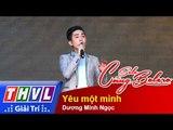 THVL | Solo cùng Bolero 2015 – Tập 6 (Vòng Sing-off): Yêu một mình – Dương Minh Ngọc
