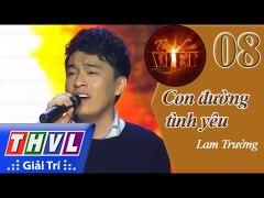 THVL Tinh ca Viet 2015 Tap 8 Tinh dau kho phai Con duong tin