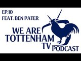 WeAreTottenhamTV Podcast | Episode 10 | Feat. Ben Pater
