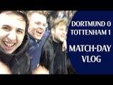 Borussia Dortmund 0 Tottenham 1   Match-day Vlog