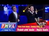 THVL | Tuyệt đỉnh song ca - Tập 14: Thành phố buồn, Ngày buồn - Đàm Vĩnh Hưng, Dương Triệu Vũ