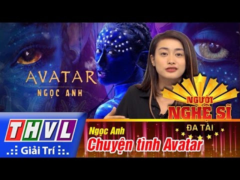 THVL   Người nghệ sĩ đa tài - Tập 4: Chuyện tình Avatar – Ngọc Anh