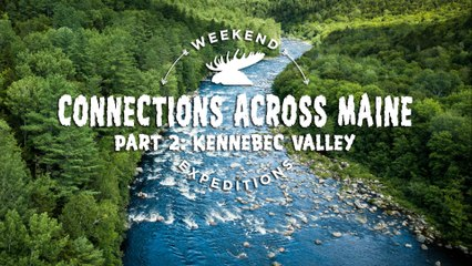 Weekend Expeditions: Connections Across Maine 2