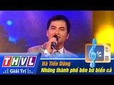 THVL | Vòng chung kết 5 - Tiếng hát PTTH Vĩnh Long: Hà Tiến Dũng - Những thành phố bên bờ biển cả