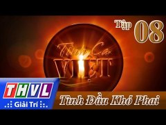 THVL Tinh ca Viet 2015 Tap 8 Chu de Tinh dau kho phai