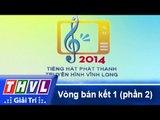 THVL | Vòng bán kết 1: Tiếng hát Phát Thanh Truyền Hình Vĩnh Long (28/11/2014) - Phần 2