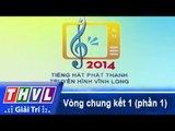 THVL | Vòng chung kết 1: Tiếng hát Phát Thanh Truyền Hình Vĩnh Long (21/12/2014) - Phần 1