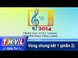 THVL | Vòng chung kết 1: Tiếng hát Phát Thanh Truyền Hình Vĩnh Long (21/12/2014) - Phần 2