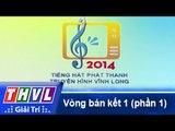 THVL | Vòng bán kết 1: Tiếng hát Phát Thanh Truyền Hình Vĩnh Long (28/11/2014) - Phần 1