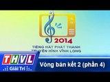 THVL | Vòng bán kết 2: Tiếng hát Phát Thanh Truyền Hình Vĩnh Long (30/11/2014) - Phần 4