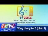 THVL | Vòng chung kết 3: Tiếng hát Phát Thanh Truyền Hình Vĩnh Long (25/12/2014) - Phần 1